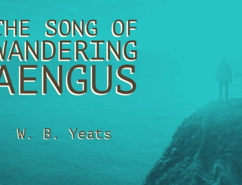 The Song of Wandering Aengus by W B Yeats
