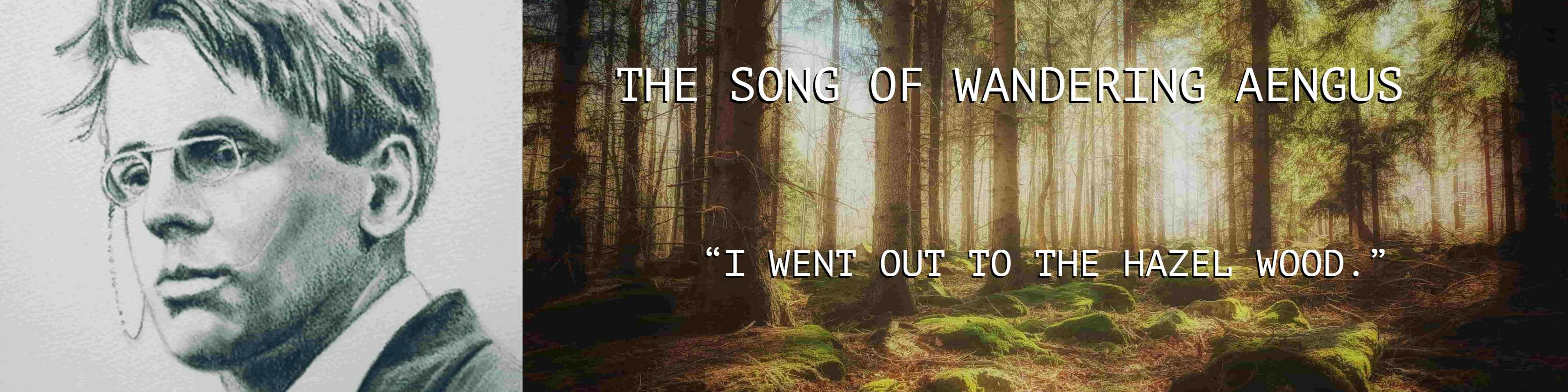 song of wandering aengus i went out to the hazel wook